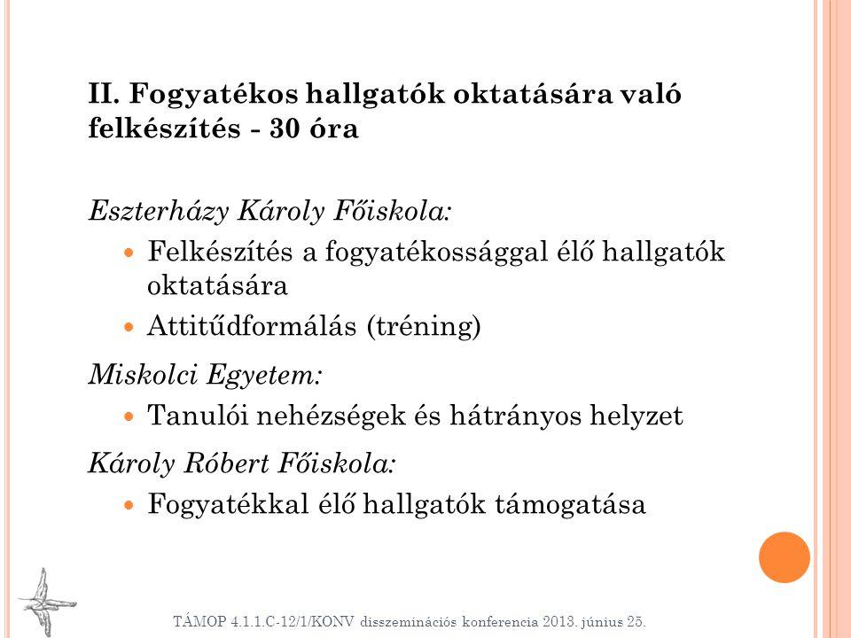 II. Fogyatékos hallgatók oktatására való felkészítés - 30 óra Eszterházy Károly Főiskola: Felkészítés a fogyatékossággal élő hallgatók oktatására Atti
