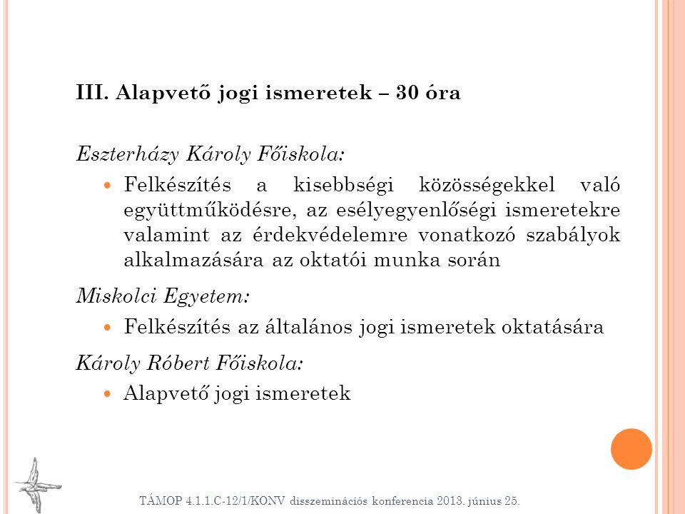 III. Alapvető jogi ismeretek – 30 óra Eszterházy Károly Főiskola: Felkészítés a kisebbségi közösségekkel való együttműködésre, az esélyegyenlőségi ism