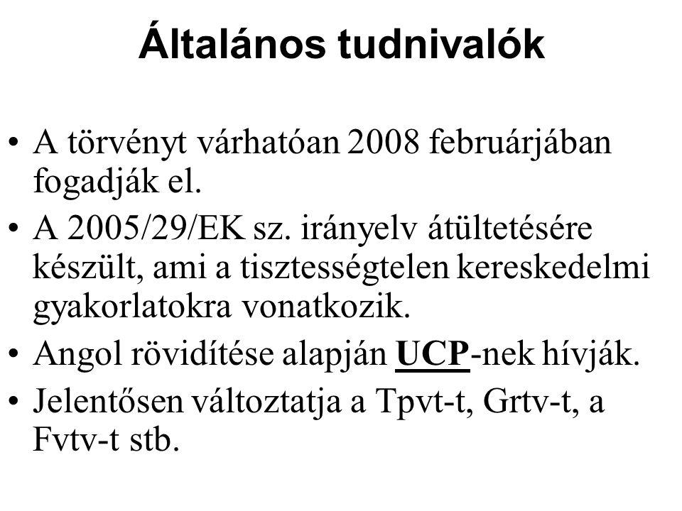 Általános tudnivalók A törvényt várhatóan 2008 februárjában fogadják el. A 2005/29/EK sz. irányelv átültetésére készült, ami a tisztességtelen kereske