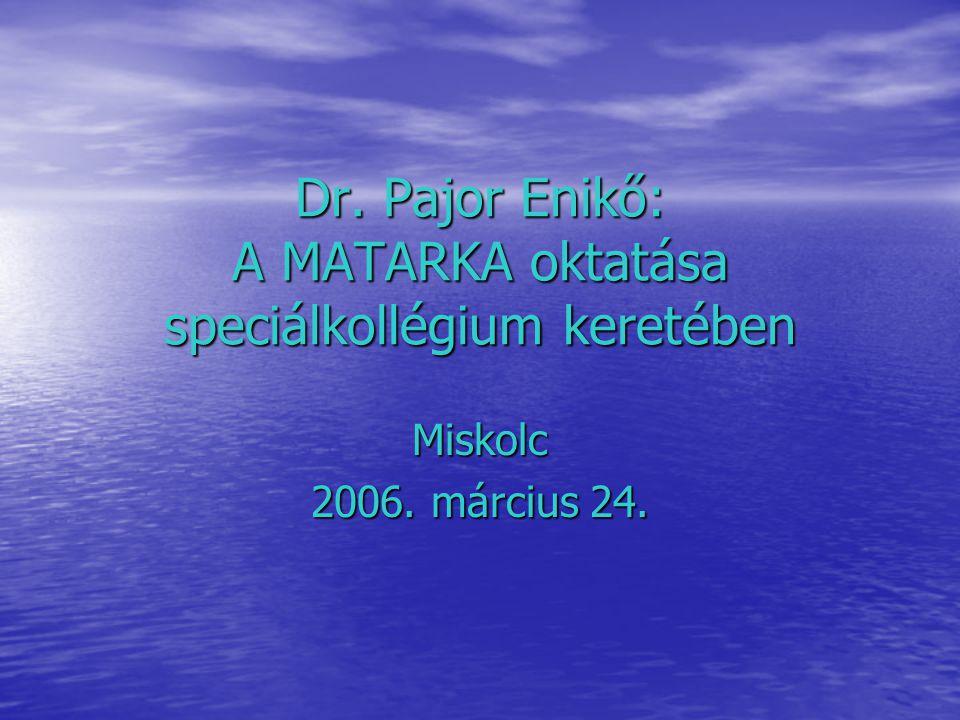 Dr. Pajor Enikő: A MATARKA oktatása speciálkollégium keretében Miskolc 2006. március 24.