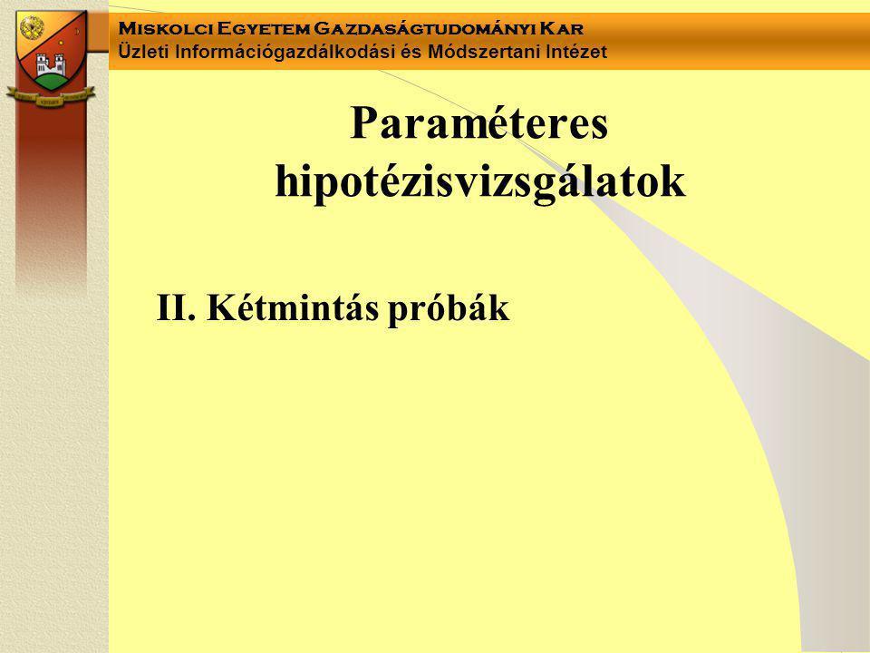 Miskolci Egyetem Gazdaságtudományi Kar Üzleti Információgazdálkodási és Módszertani Intézet Paraméteres hipotézisvizsgálatok II.