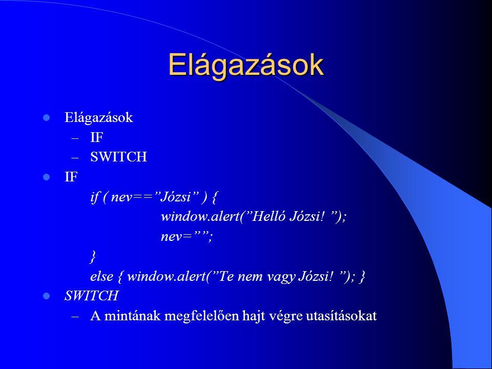 """Elágazások Elágazások – IF – SWITCH IF if ( nev==""""Józsi"""" ) { window.alert(""""Helló Józsi! """"); nev=""""""""; } else { window.alert(""""Te nem vagy Józsi! """"); } SW"""
