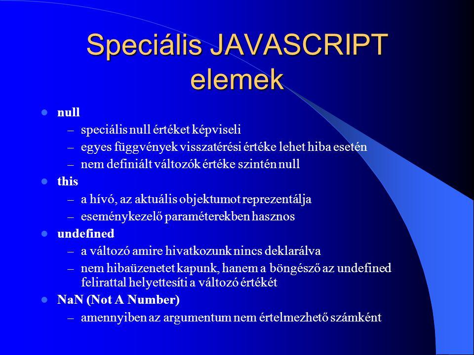 Speciális JAVASCRIPT elemek null – speciális null értéket képviseli – egyes függvények visszatérési értéke lehet hiba esetén – nem definiált változók