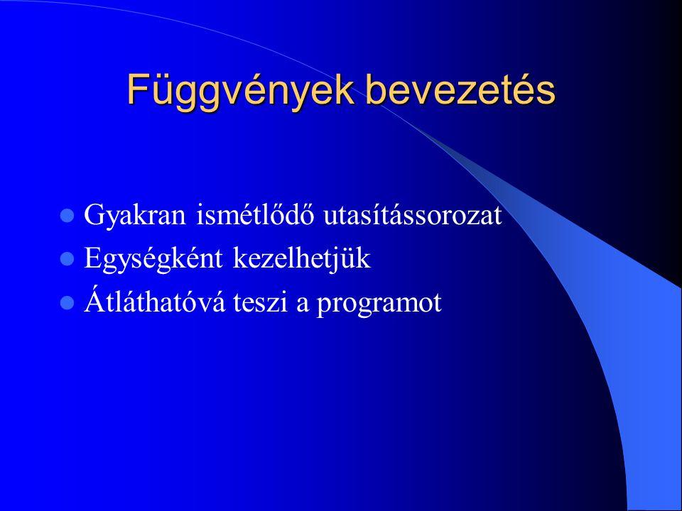 Függvények bevezetés Gyakran ismétlődő utasítássorozat Egységként kezelhetjük Átláthatóvá teszi a programot