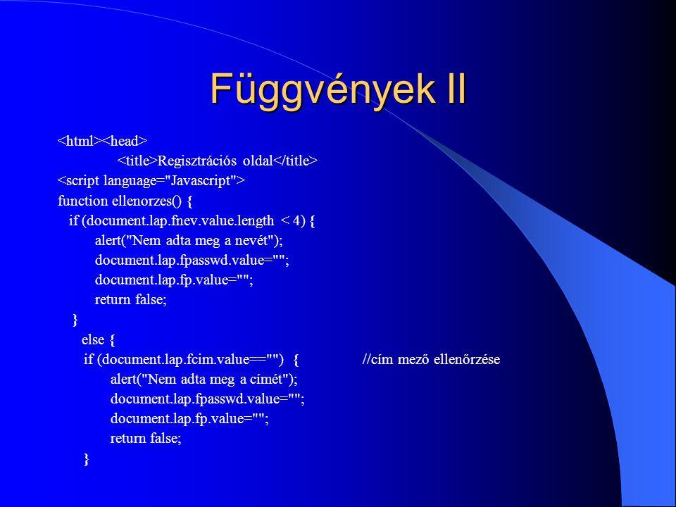 Függvények II Regisztrációs oldal function ellenorzes() { if (document.lap.fnev.value.length < 4) { alert(