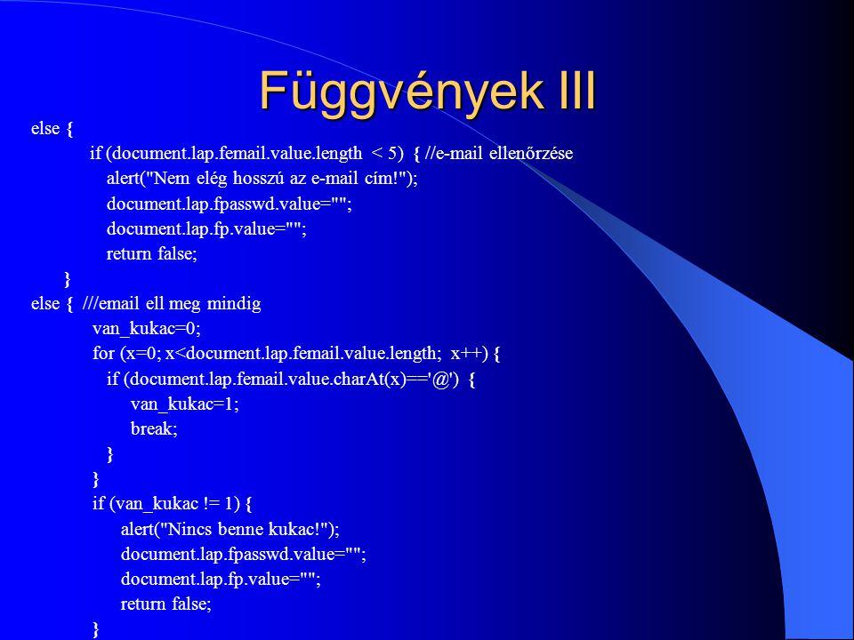 Függvények III else { if (document.lap.femail.value.length < 5) { //e-mail ellenőrzése alert(
