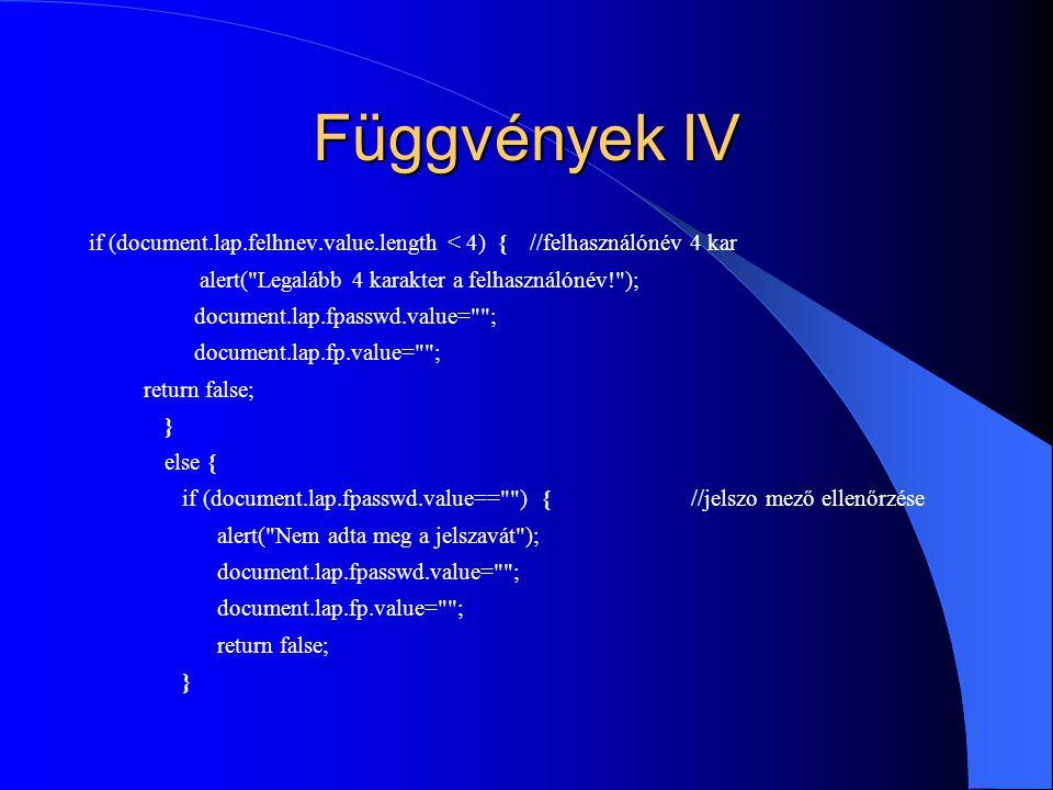 Függvények IV if (document.lap.felhnev.value.length < 4) { //felhasználónév 4 kar alert(