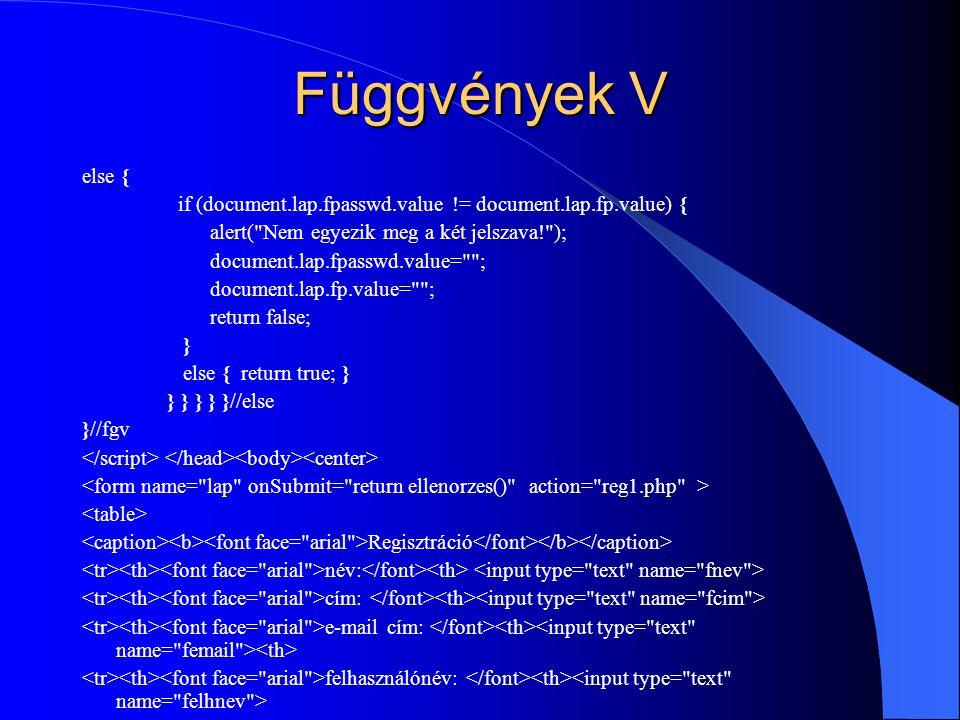Függvények V else { if (document.lap.fpasswd.value != document.lap.fp.value) { alert(