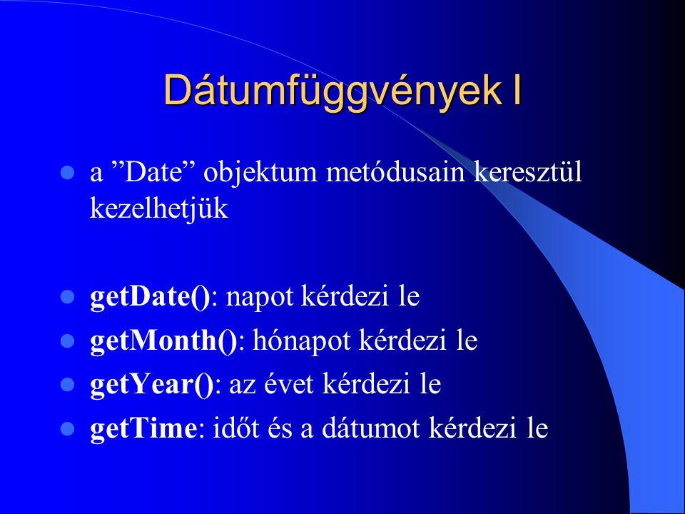 """Dátumfüggvények I a """"Date"""" objektum metódusain keresztül kezelhetjük getDate(): napot kérdezi le getMonth(): hónapot kérdezi le getYear(): az évet kér"""