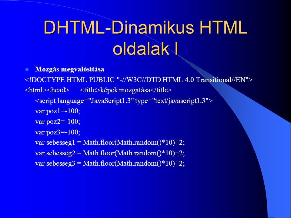 DHTML-Dinamikus HTML oldalak I Mozgás megvalósítása képek mozgatása var poz1=-100; var poz2=-100; var poz3=-100; var sebesseg1 = Math.floor(Math.rando