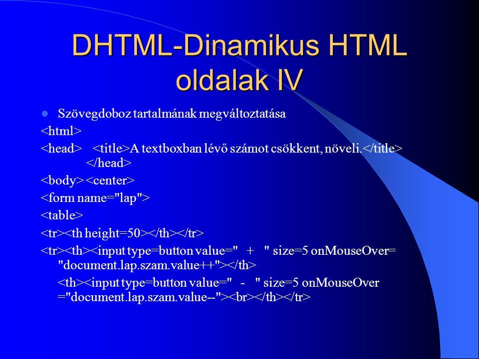 DHTML-Dinamikus HTML oldalak IV Szövegdoboz tartalmának megváltoztatása A textboxban lévő számot csökkent, növeli.