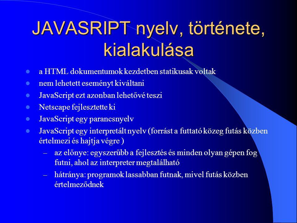 JAVASRIPT nyelv, története, kialakulása a HTML dokumentumok kezdetben statikusak voltak nem lehetett eseményt kiváltani JavaScript ezt azonban lehetőv