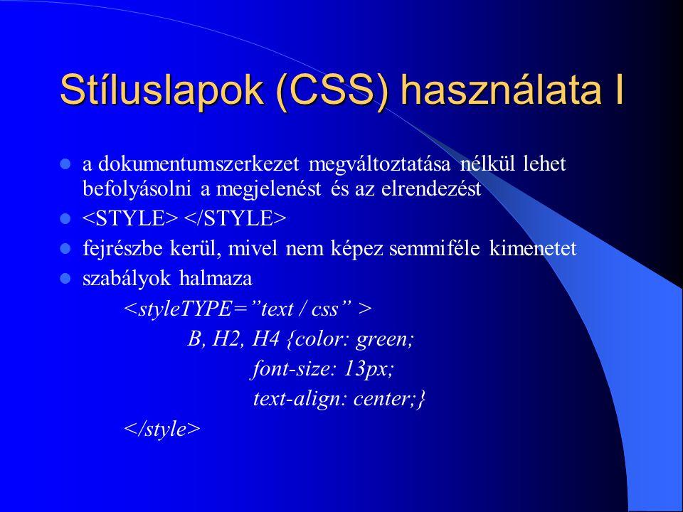 Stíluslapok (CSS) használata I a dokumentumszerkezet megváltoztatása nélkül lehet befolyásolni a megjelenést és az elrendezést fejrészbe kerül, mivel