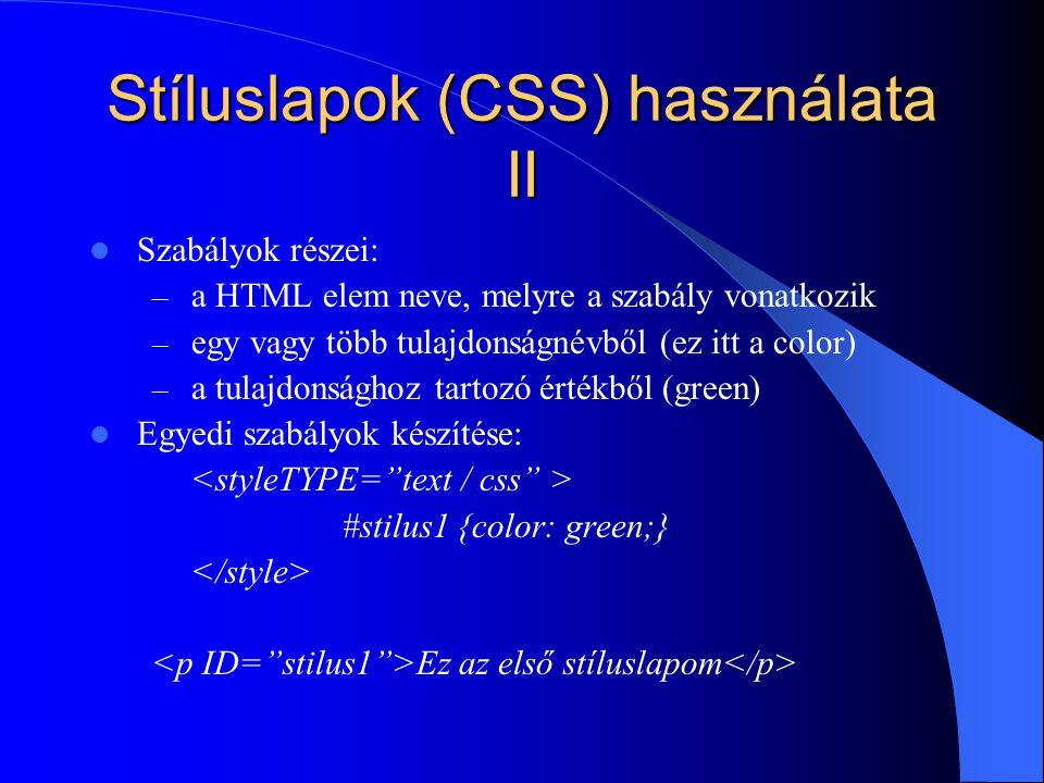 Stíluslapok (CSS) használata II Szabályok részei: – a HTML elem neve, melyre a szabály vonatkozik – egy vagy több tulajdonságnévből (ez itt a color) –