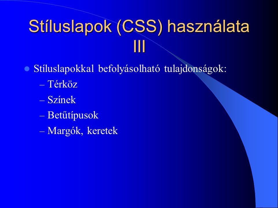 Stíluslapok (CSS) használata III Stíluslapokkal befolyásolható tulajdonságok: – Térköz – Színek – Betűtípusok – Margók, keretek