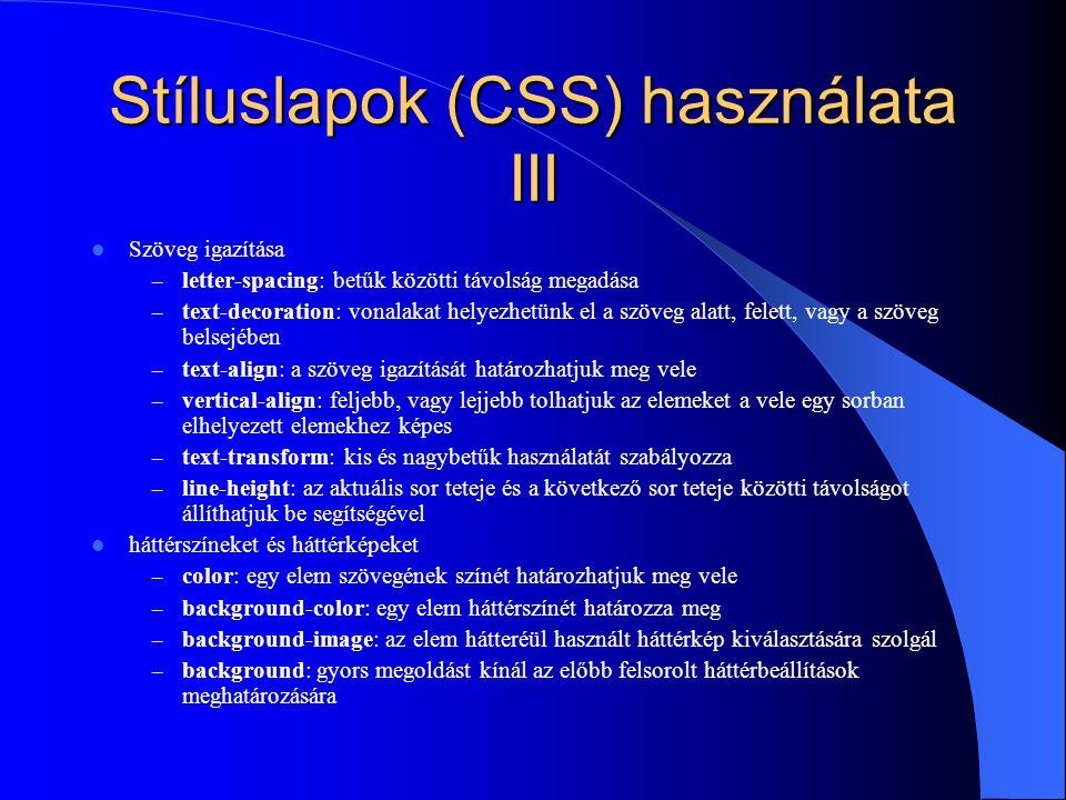 Stíluslapok (CSS) használata III Szöveg igazítása – letter-spacing: betűk közötti távolság megadása – text-decoration: vonalakat helyezhetünk el a szö