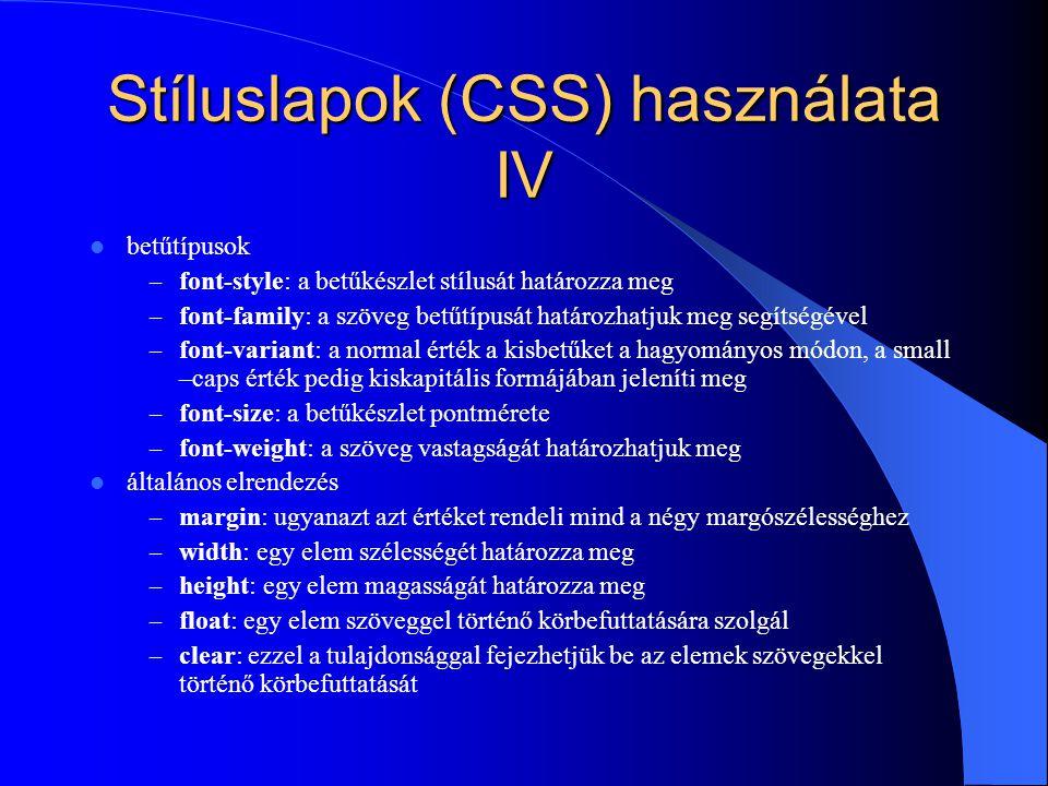 Stíluslapok (CSS) használata IV betűtípusok – font-style: a betűkészlet stílusát határozza meg – font-family: a szöveg betűtípusát határozhatjuk meg s