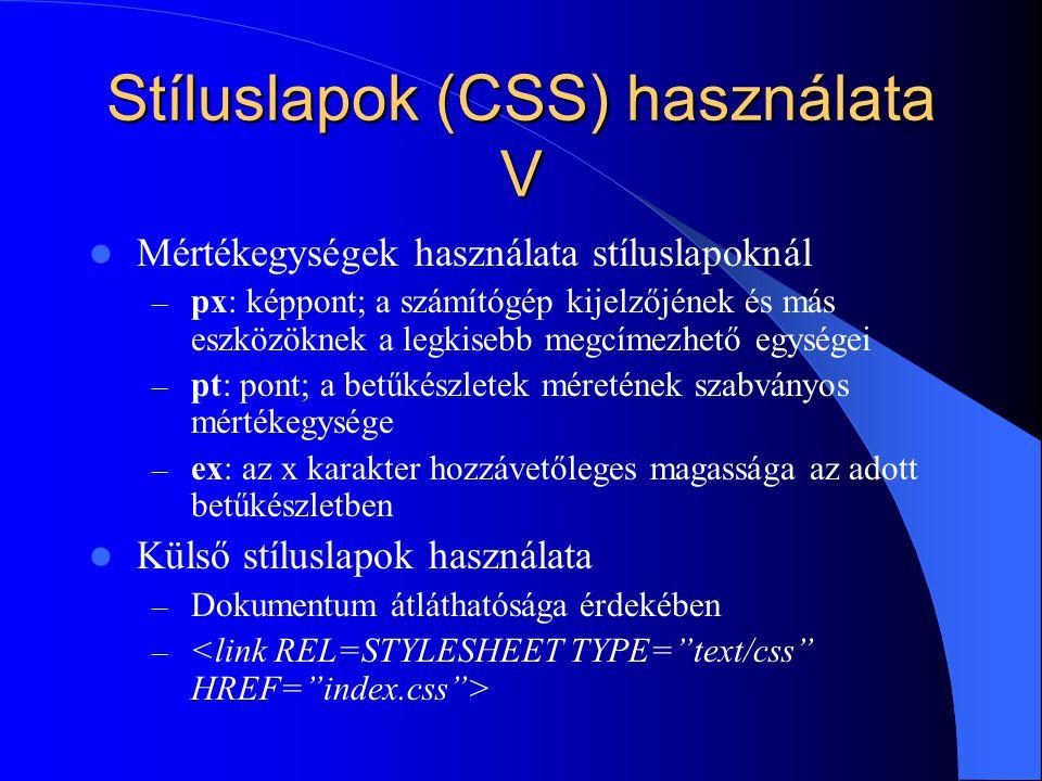 Stíluslapok (CSS) használata V Mértékegységek használata stíluslapoknál – px: képpont; a számítógép kijelzőjének és más eszközöknek a legkisebb megcím