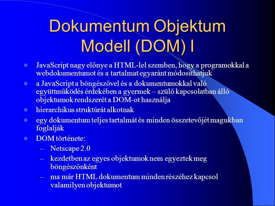Dokumentum Objektum Modell (DOM) I JavaScript nagy előnye a HTML-lel szemben, hogy a programokkal a webdokumentumot és a tartalmat egyaránt módosíthat