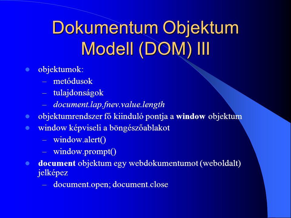 Dokumentum Objektum Modell (DOM) III objektumok: – metódusok – tulajdonságok – document.lap.fnev.value.length objektumrendszer fő kiinduló pontja a wi