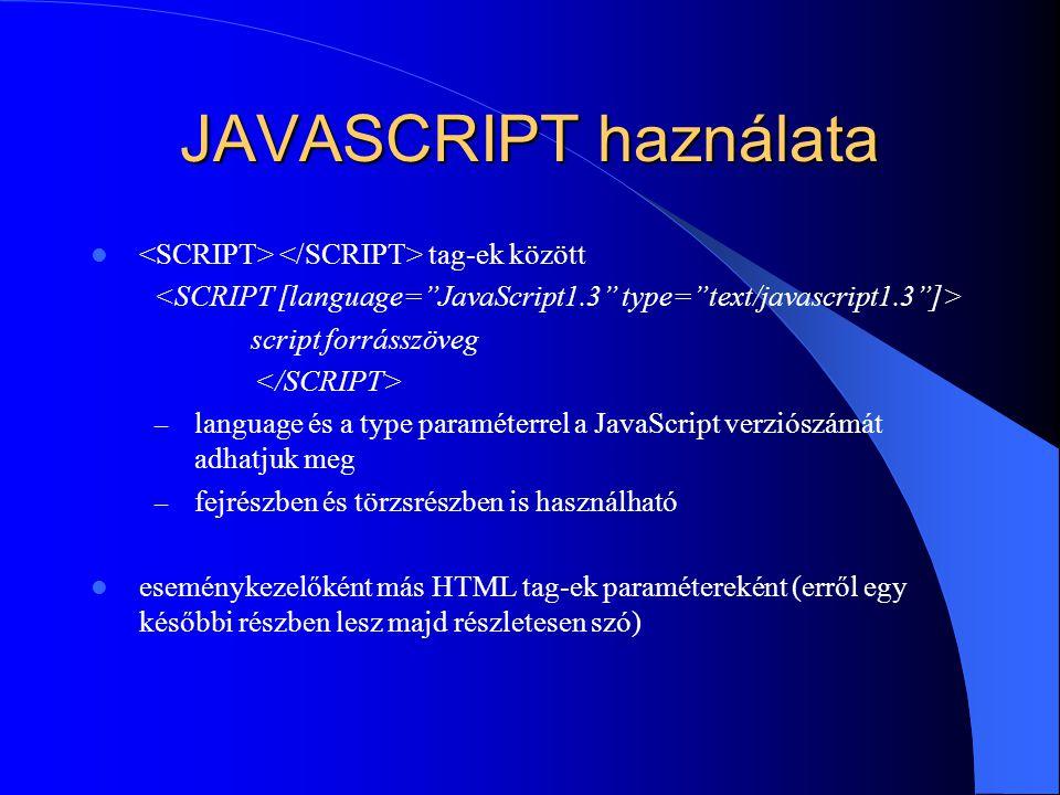 JAVASCRIPT haználata tag-ek között script forrásszöveg – language és a type paraméterrel a JavaScript verziószámát adhatjuk meg – fejrészben és törzsr