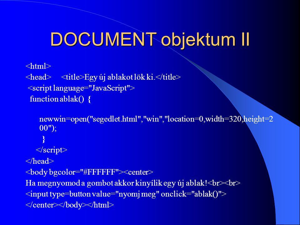 DOCUMENT objektum II Egy új ablakot lök ki. function ablak() { newwin=open(