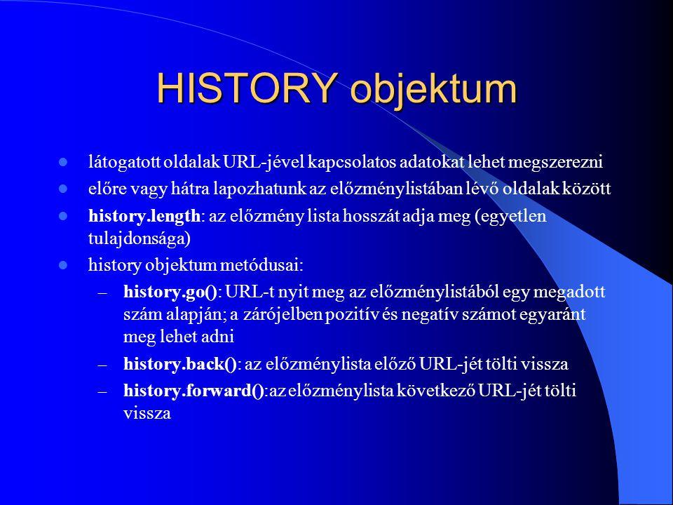 HISTORY objektum látogatott oldalak URL-jével kapcsolatos adatokat lehet megszerezni előre vagy hátra lapozhatunk az előzménylistában lévő oldalak köz