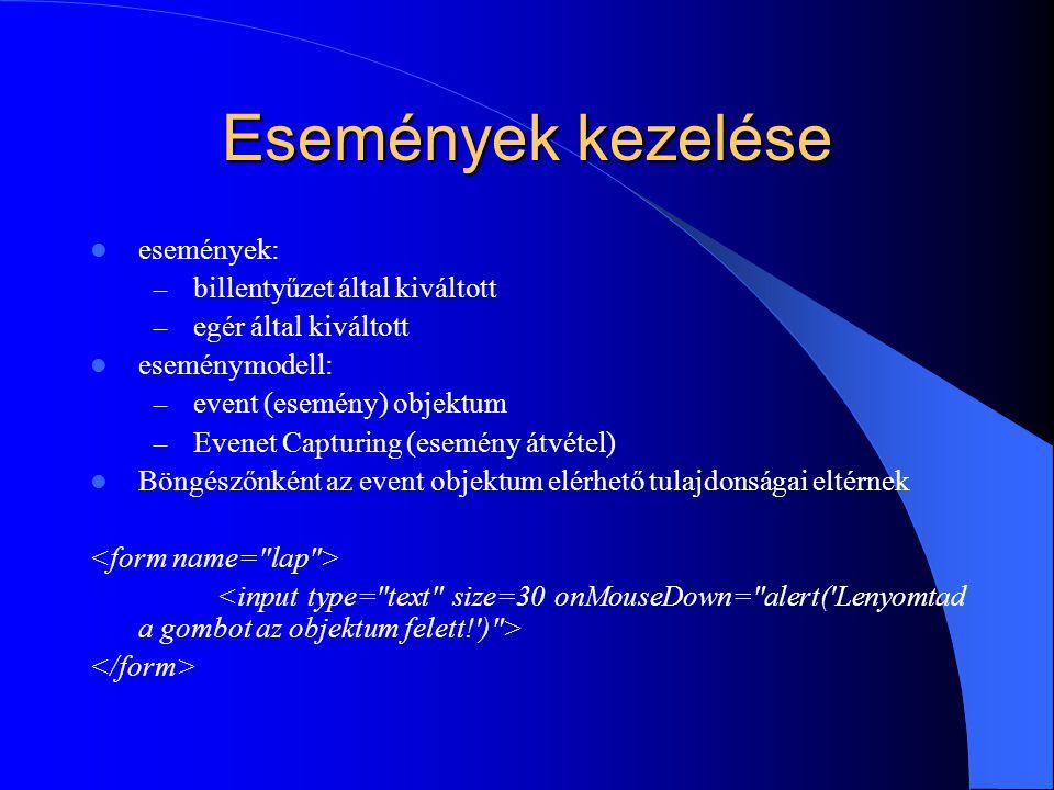 Események kezelése események: – billentyűzet által kiváltott – egér által kiváltott eseménymodell: – event (esemény) objektum – Evenet Capturing (esem