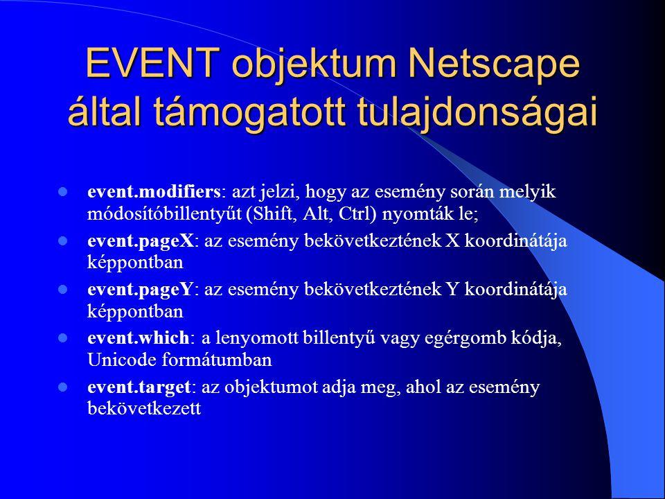 EVENT objektum Netscape által támogatott tulajdonságai event.modifiers: azt jelzi, hogy az esemény során melyik módosítóbillentyűt (Shift, Alt, Ctrl)