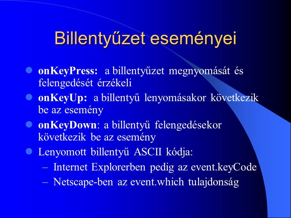 Billentyűzet eseményei onKeyPress: a billentyűzet megnyomását és felengedését érzékeli onKeyUp: a billentyű lenyomásakor következik be az esemény onKe