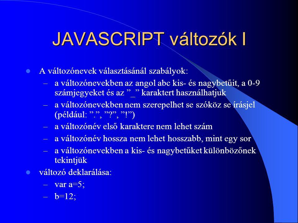 """JAVASCRIPT változók I A változónevek választásánál szabályok: – a változónevekben az angol abc kis- és nagybetűit, a 0-9 számjegyeket és az """"_"""" karakt"""