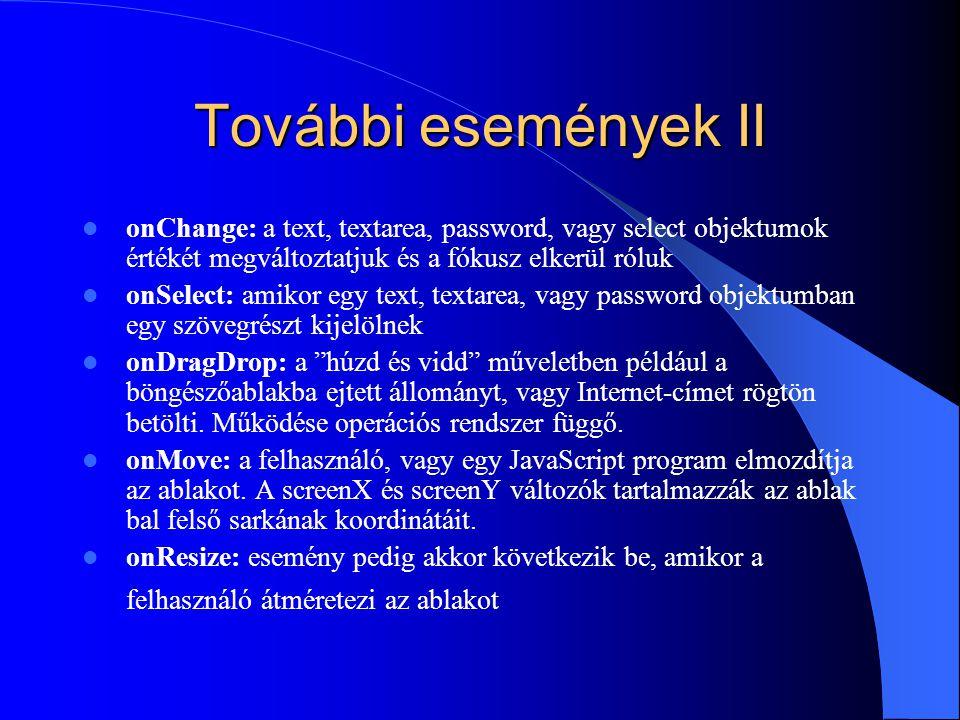 További események II onChange: a text, textarea, password, vagy select objektumok értékét megváltoztatjuk és a fókusz elkerül róluk onSelect: amikor e