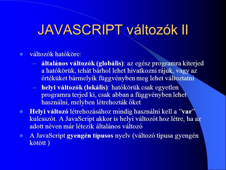 JAVASCRIPT változók II változók hatóköre: – általános változók (globális): az egész programra kiterjed a hatókörük, tehát bárhol lehet hivatkozni ráju