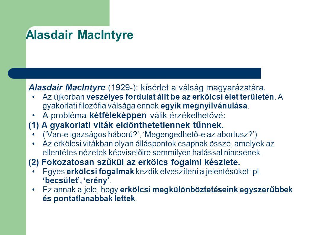 Alasdair MacIntyre Alasdair MacIntyre (1929-): kísérlet a válság magyarázatára.