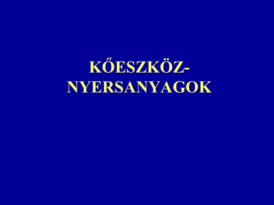 KŐESZKÖZ- NYERSANYAGOK