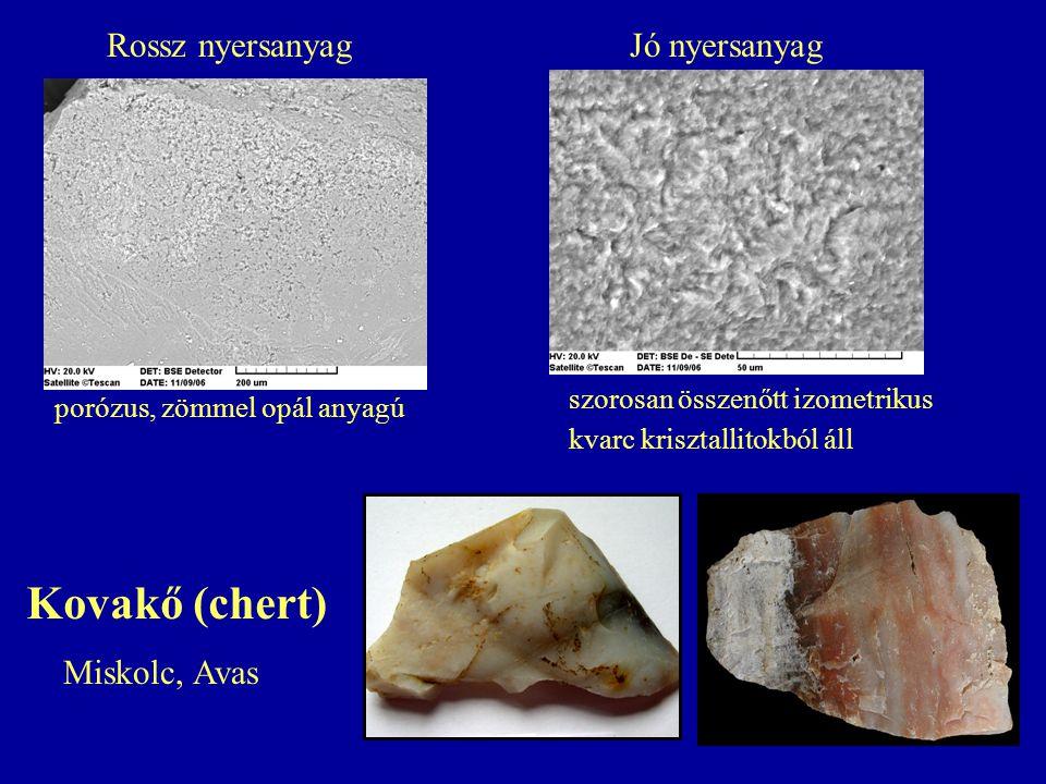 porózus, zömmel opál anyagú szorosan összenőtt izometrikus kvarc krisztallitokból áll Rossz nyersanyagJó nyersanyag Kovakő (chert) Miskolc, Avas
