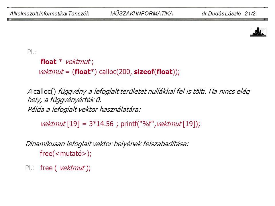 Pl.: float * vektmut ; vektmut = (float*) calloc(200, sizeof(float)); A calloc() függvény a lefoglalt területet nullákkal fel is tölti.