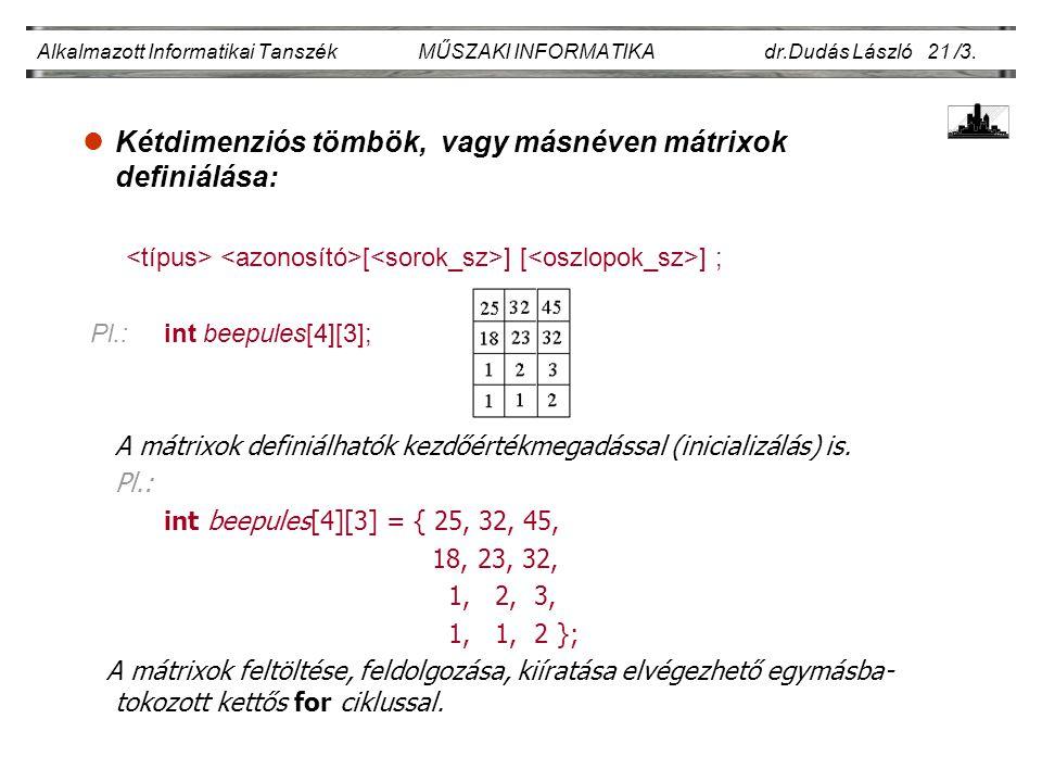 lKétdimenziós tömbök, vagy másnéven mátrixok definiálása: [ ] [ ] ; Pl.: int beepules[4][3]; A mátrixok definiálhatók kezdőértékmegadással (inicializálás) is.