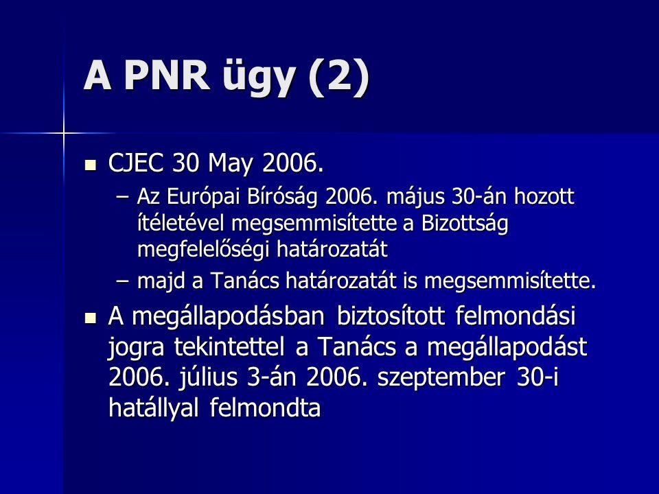 A PNR ügy (2) CJEC 30 May 2006. CJEC 30 May 2006. –Az Európai Bíróság 2006. május 30-án hozott ítéletével megsemmisítette a Bizottság megfelelőségi ha