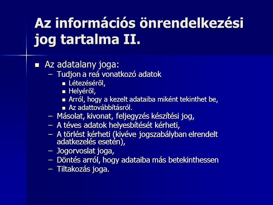 Az információs önrendelkezési jog tartalma II. Az adatalany joga: Az adatalany joga: –Tudjon a reá vonatkozó adatok Létezéséről, Létezéséről, Helyéről