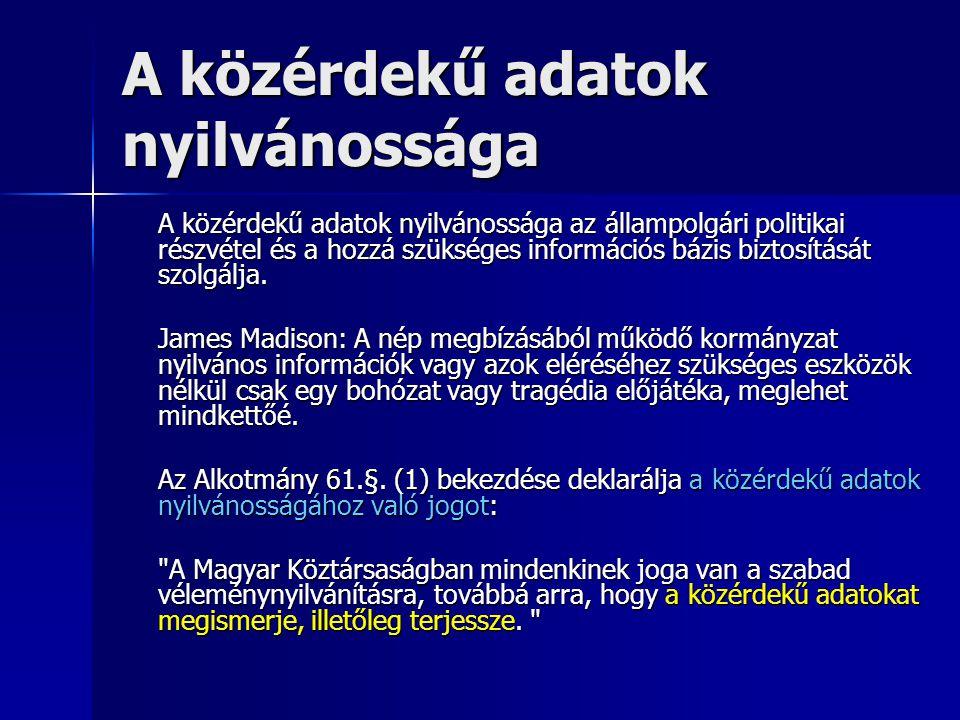 A közérdekű adatok nyilvánossága A közérdekű adatok nyilvánossága az állampolgári politikai részvétel és a hozzá szükséges információs bázis biztosítá