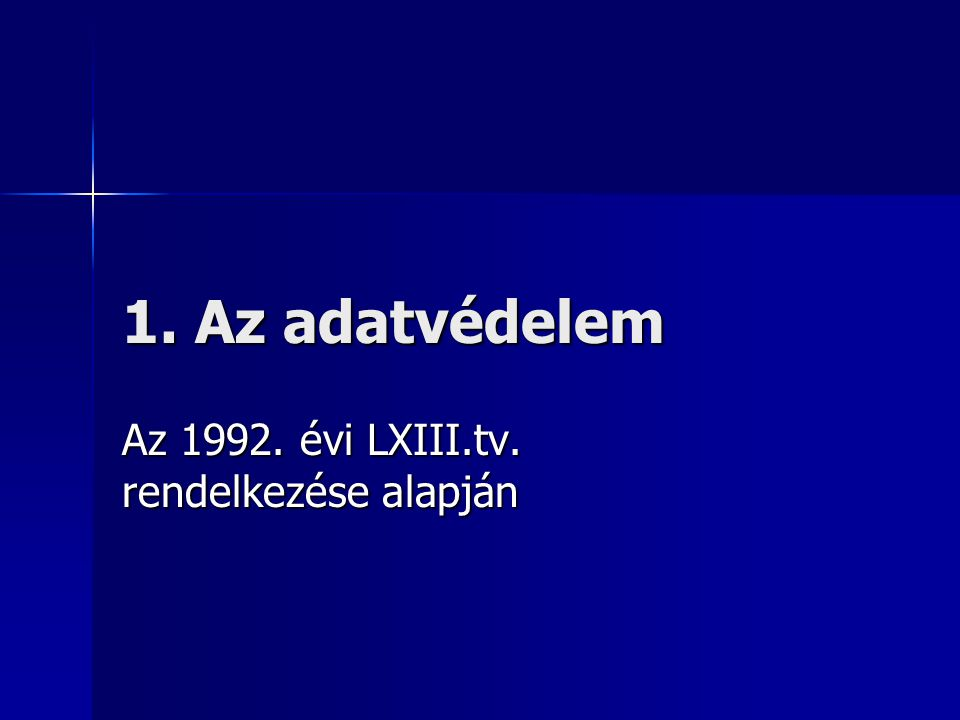 1. Az adatvédelem Az 1992. évi LXIII.tv. rendelkezése alapján