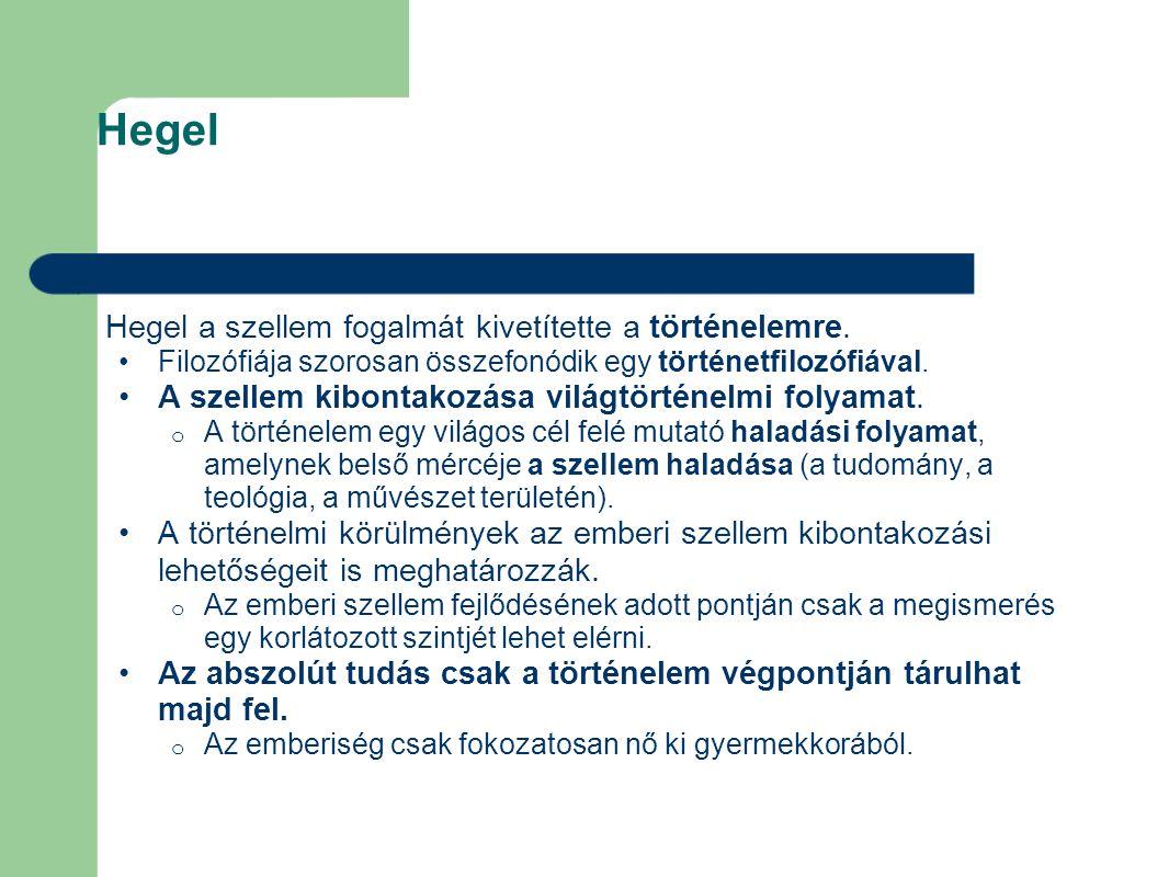 Hegel Hegel a szellem fogalmát kivetítette a történelemre. Filozófiája szorosan összefonódik egy történetfilozófiával. A szellem kibontakozása világtö