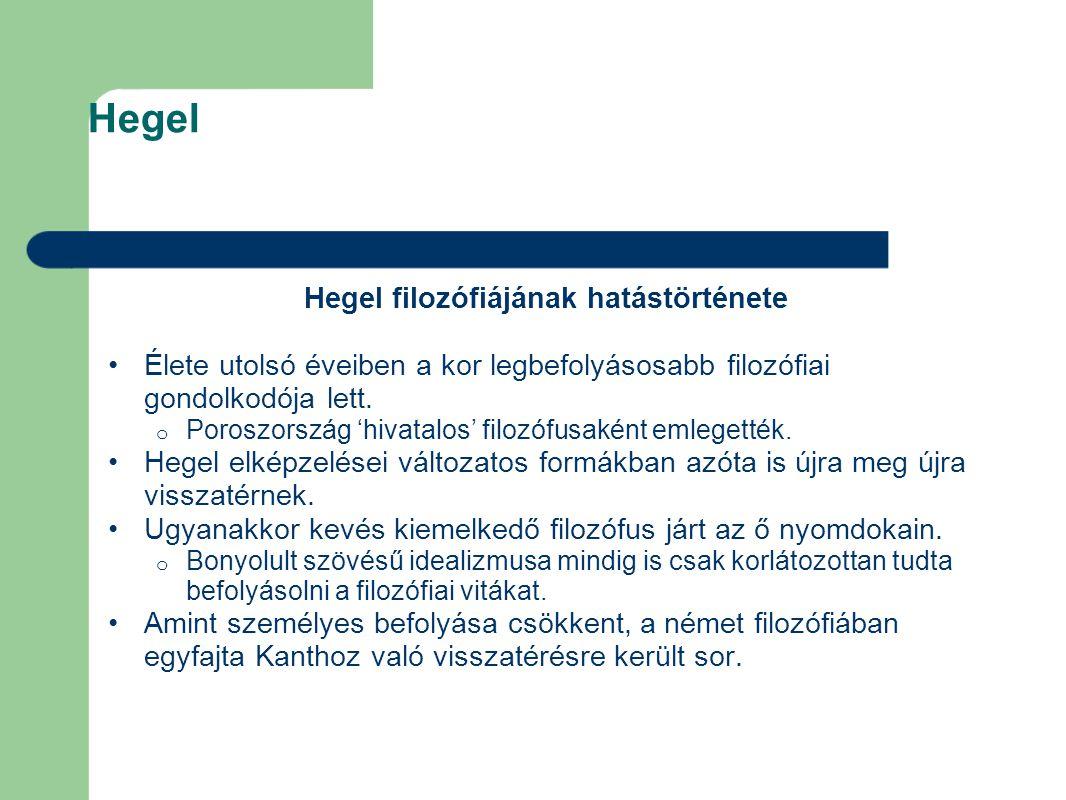 Hegel Hegel filozófiájának hatástörténete Élete utolsó éveiben a kor legbefolyásosabb filozófiai gondolkodója lett. o Poroszország 'hivatalos' filozóf