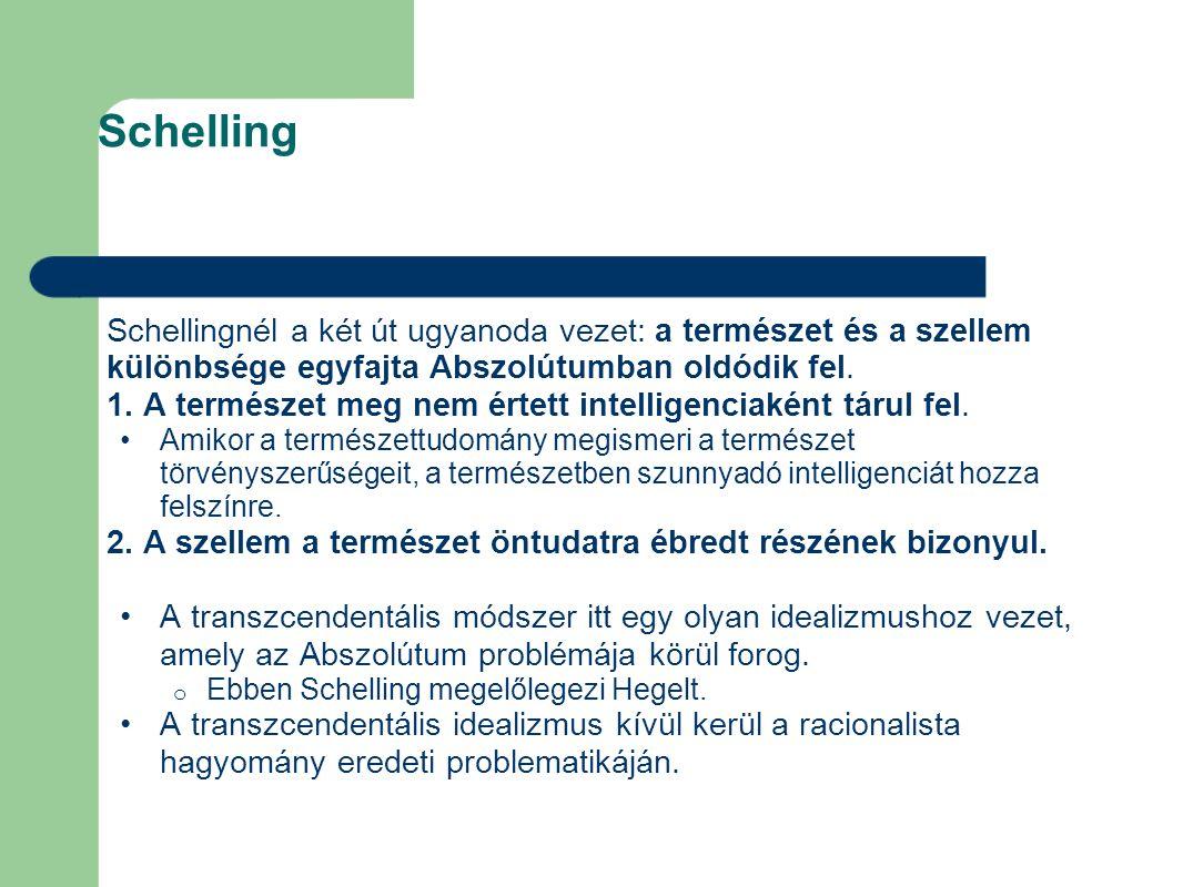 Schelling Schellingnél a két út ugyanoda vezet: a természet és a szellem különbsége egyfajta Abszolútumban oldódik fel. 1. A természet meg nem értett