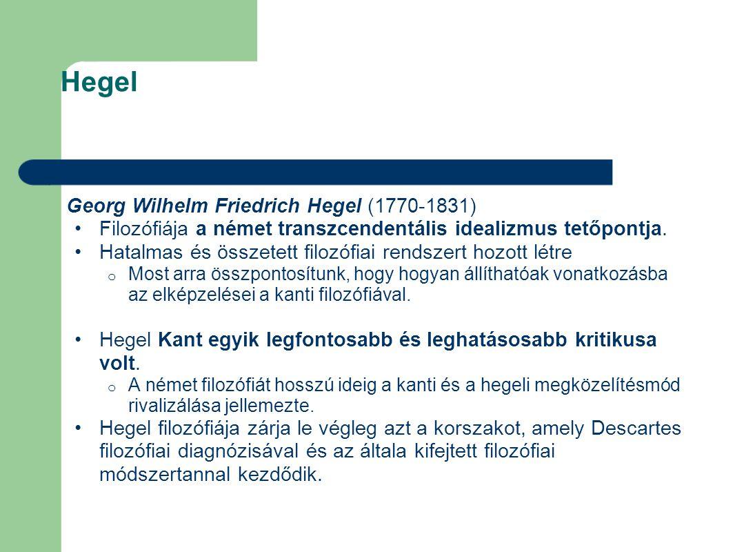 Hegel Georg Wilhelm Friedrich Hegel (1770-1831) Filozófiája a német transzcendentális idealizmus tetőpontja. Hatalmas és összetett filozófiai rendsze