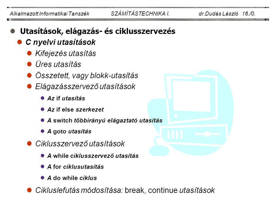 lC nyelvi utasítások Alkalmazott Informatikai Tanszék SZÁMÍTÁSTECHNIKA I.