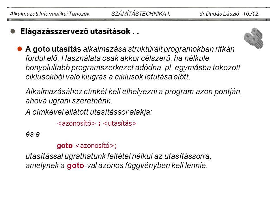 lElágazásszervező utasítások.. Alkalmazott Informatikai Tanszék SZÁMÍTÁSTECHNIKA I. dr.Dudás László 16./12. lA goto utasítás alkalmazása struktúrált p