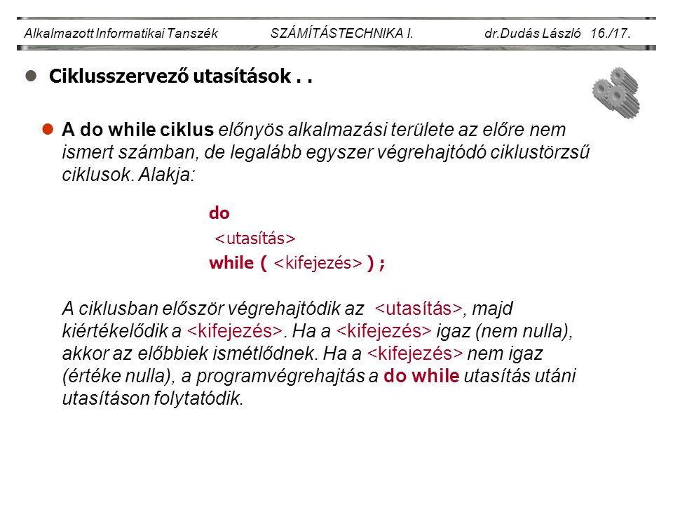 lCiklusszervező utasítások.. Alkalmazott Informatikai Tanszék SZÁMÍTÁSTECHNIKA I. dr.Dudás László 16./17. lA do while ciklus előnyös alkalmazási terül