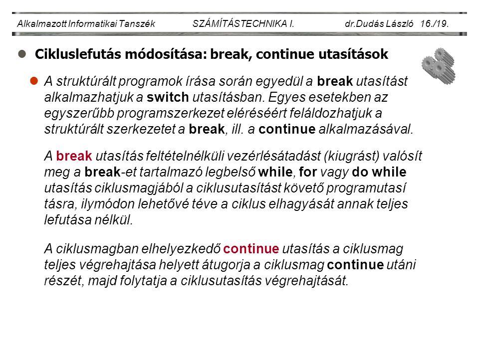 lCikluslefutás módosítása: break, continue utasítások Alkalmazott Informatikai Tanszék SZÁMÍTÁSTECHNIKA I. dr.Dudás László 16./19. lA struktúrált prog